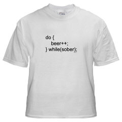 T-Shirt:do { Beer++; } while(sober);